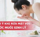 Cách sử dụng, và rửa mặt bằng nước muối sinh lý trị mụn hiệu quả tại nhà